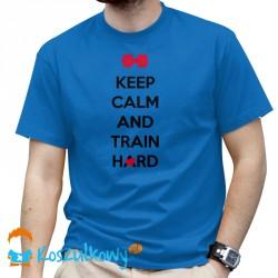 Keep calm and train hard - damska lub męska koszulka z nadrukiem