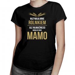 Nazywają mnie rolnikiem, ale najważniejsi mówią do mnie mamo - damska koszulka z nadrukiem