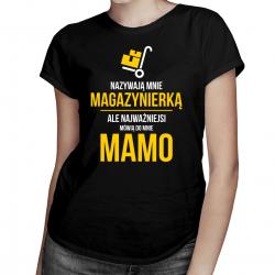 Nazywają mnie magazynierką, ale najważniejsi mówią do mnie mamo - damska koszulka z nadrukiem