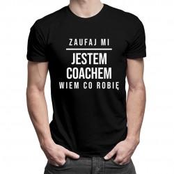 Zaufaj mi, jestem coachem, wiem co robię - męska koszulka z nadrukiem