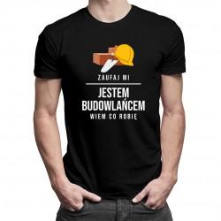 Zaufaj mi, jestem budowlańcem, wiem co robię - męska koszulka z nadrukiem