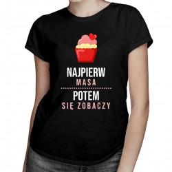 Najpierw masa, potem się zobaczy - damska koszulka z nadrukiem