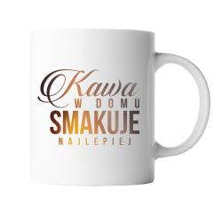 Kawa w domu smakuje najlepiej - kubek z nadrukiem