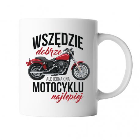 Wszędzie dobrze, ale na motocyklu najlepiej - kubek z nadrukiem
