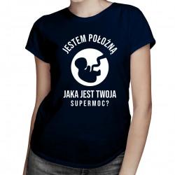 Jestem położną, jaka jest Twoja supermoc? - damska koszulka z nadrukiem
