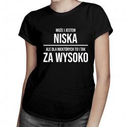 Może i jestem niska - damska koszulka z nadrukiem