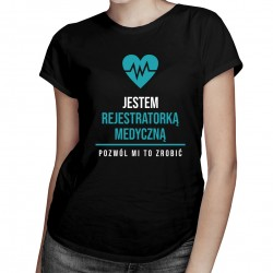 Jestem rejestratorką medyczną - damska koszulka z nadrukiem