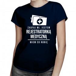 Zaufaj mi, jestem rejestratorką medyczną - damska koszulka z nadrukiem
