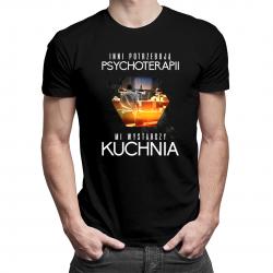 Inni potrzebują psychoterapii, mi wystarczy kuchnia - męska lub damska koszulka z nadrukiem