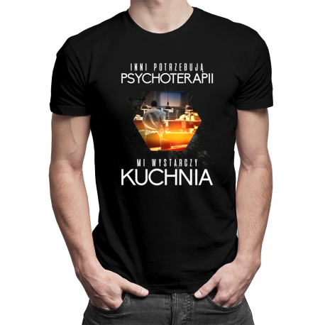 Inni potrzebują psychoterapii, mi wystarczy kuchnia - męska koszulka z nadrukiem