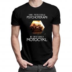 Inni potrzebują psychoterapii, mi wystarczy motocykl - męska koszulka z nadrukiem