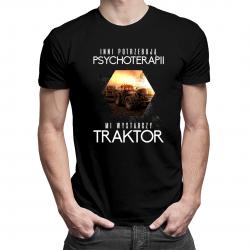 Inni potrzebują psychoterapii, mi wystarczy traktor - męska lub damska koszulka z nadrukiem