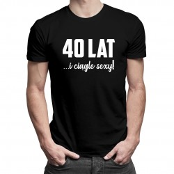 40 lat i ciągle sexy - męska koszulka z nadrukiem