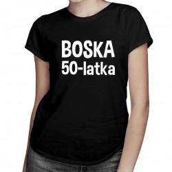 Boska 50-latka - damska koszulka z nadrukiem