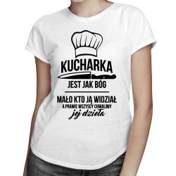 Kucharka jest jak bóg - damska koszulka z nadrukiem
