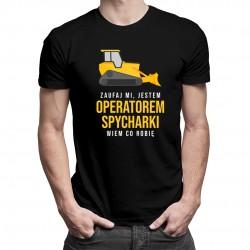 Zaufaj mi, jestem operatorem spycharki - męska koszulka z nadrukiem