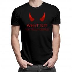 What is it you truly desire? - damska lub męska koszulka z nadrukiem