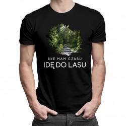 Nie mam czasu, idę do lasu - męska koszulka z nadrukiem