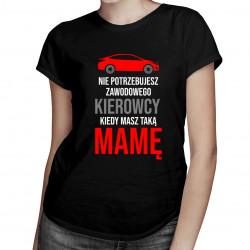 Nie potrzebujesz kierowcy - damska koszulka z nadrukiem