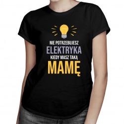 Nie potrzebujesz elektryka - damska koszulka z nadrukiem