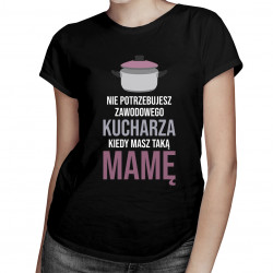 Nie potrzebujesz kucharza - damska koszulka z nadrukiem