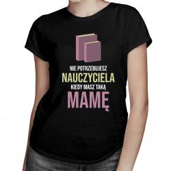 Nie potrzebujesz nauczyciela - damska koszulka z nadrukiem