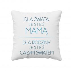 Dla świata jesteś mamą - poduszka z nadrukiem