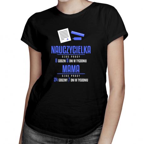 Mama Nauczycielka - godziny pracy - damska koszulka z nadrukiem