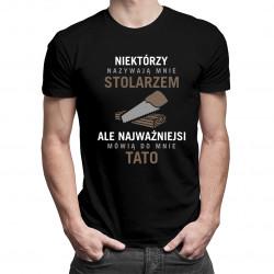 Niektórzy nazywają mnie stolarzem - tata - męska koszulka z nadrukiem