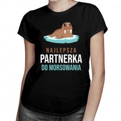 Najlepsza partnerka do morsowania - damska koszulka z nadrukiem