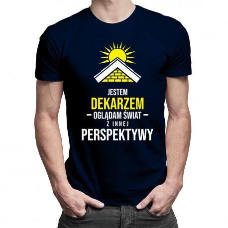 Jestem dekarzem - oglądam świat z innej perspektywy - męska koszulka z nadrukiem