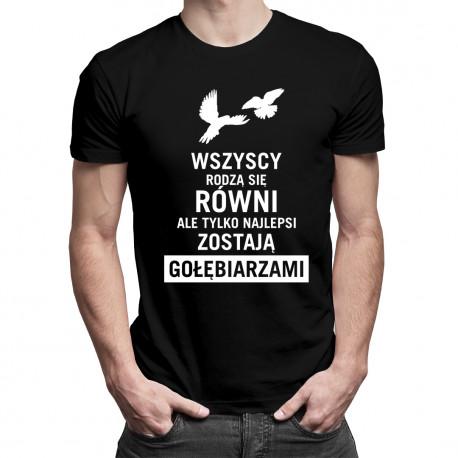 Wszyscy rodzą się równi - gołębiarz - męska koszulka z nadrukiem