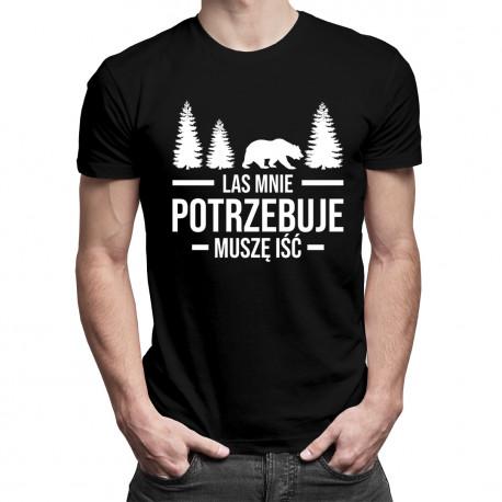 Las mnie potrzebuje, muszę iść - męska koszulka z nadrukiem