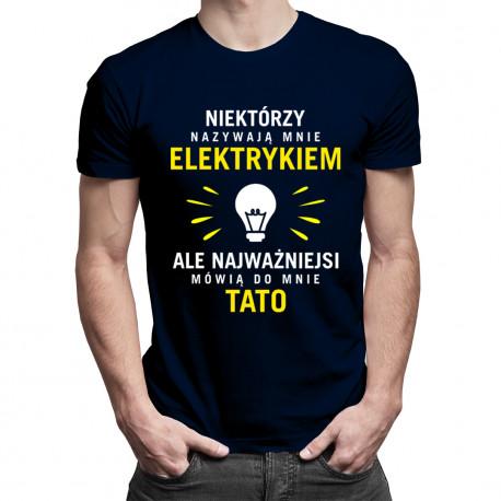 Niektórzy nazywają mnie elektrykiem - męska koszulka z nadrukiem