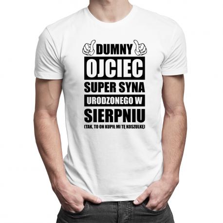 Dumny ojciec super syna urodzonego w Sierpniu - męska koszulka z nadrukiem