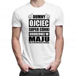 Dumny ojciec super córki urodzonej w maju - męska koszulka z nadrukiem