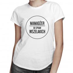 Mamadżer do spraw wszelakich - damska koszulka z nadrukiem