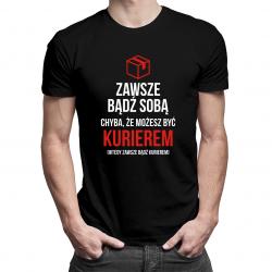Zawsze bądź sobą - kurier - męska koszulka z nadrukiem