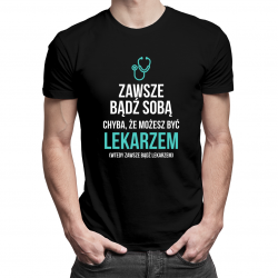Zawsze bądź sobą - lekarz - męska koszulka z nadrukiem