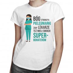 Bóg stworzył pielęgniarki - damska koszulka z nadrukiem