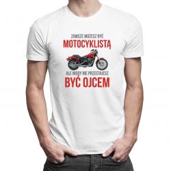 Zawsze możesz być motocyklistą, ale nigdy nie przestajesz być ojcem - męska koszulka z nadrukiem