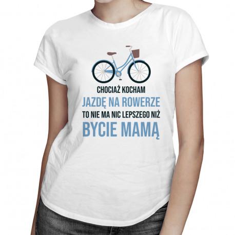 Kocham jazdę na rowerze - mama - damska koszulka z nadrukiem