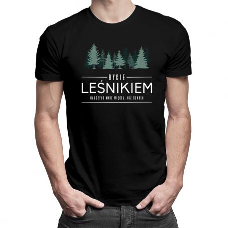 Bycie leśnikiem nauczyło mnie więcej niż szkoła - męska koszulka z nadrukiem