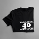 Najmłodsza 40-latka na świecie - damska koszulka z nadrukiem
