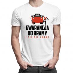 Gwarancja do bramy i się nie znamy - męska lub damska koszulka z nadrukiem