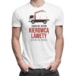 Zaufaj mi, jestem kierowcą lawety, wiem co robię - męska lub damska koszulka z nadrukiem