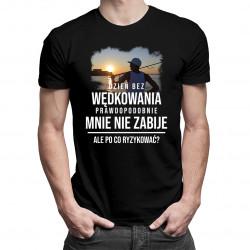 Dzień bez wędkowania - męska koszulka z nadrukiem