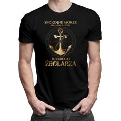 Spokojne morze nie zrobi z ciebie dobrego żeglarza - damska lub męska koszulka z nadrukiem