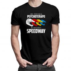 Inni potrzebują psychoterapii, mi wystarczy speedway - męska koszulka z nadrukiem
