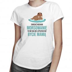 Kocham morsowanie - mama - damska koszulka z nadrukiem